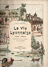 La Vie Lyonnaise par Emmanuel Vingtrinier illustré par Jean Coulon 1898 Ed.0rig.