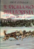 Il richiamo della foresta ed altre storie di cani - Jack London - Mursia, 1965