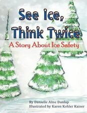 See Ice, Think Twice : A Story about Ice Safety by Danielle Dunlap (2012,...