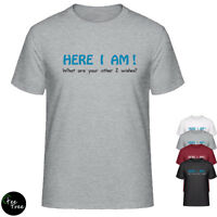 Here I AM, What other wishes? Funny text Tee for gift to a Boy Unisex T-Shirt