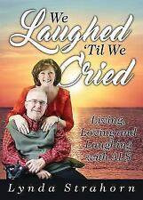 We Laughed 'Til We Cried: Living, Loving and Laughing with ALS (Paperback or Sof