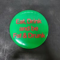 VTG Comical Large Pin Back Button Display Eat Drink And Be Fat & Drunk