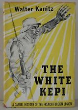 The White Kepi...French Foreign Legion by Walter Kanitz 1956 HC/DJ