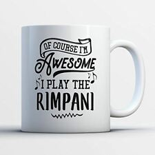 Rimpani Coffee Mug - Ofcourse I'm Awesome I Play The Rimpani - Funny 11 oz White