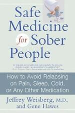 Safe Medicine For Sober People: How to Avoid Relapsing on Pain, Sleep, Cold, or