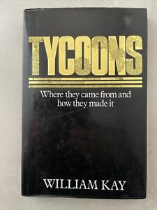 Tycoons Where They Came From and How They Made It By WILLIAM KAY Success Stories