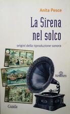 ANITA PESCE LA SIRENA NEL SOLCO ORIGINI DELLA RIPRODUZIONE SONORA GUIDA 2005