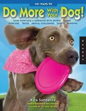 101 Ways to Do More with Your Dog : Make Your Dog a Superdog with Sports,...