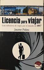 LICENCIA PARA VIAJAR - GUIA DE VIAJE POR EL MUNDO 007 ( JAMES BOND) LIBRO NUEVO