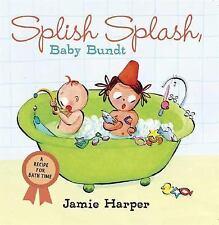 Splish Splash, Baby Bundt: A Recipe for Bath Time, Harper, Jamie, Good Book