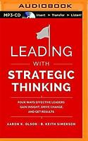 Leading with Strategic Thinking: Four Ways Effective Leaders Gain Insight, Drive