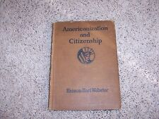 AMERICANIZATION AND CITIZENSHIP by Hanson Hart Webster/1919/HC/US History
