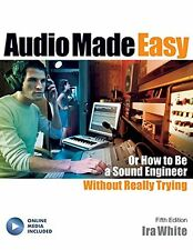 Audio Made Easy: Or How to Be a Sound Engineer Without Really Trying, Fifth Edit