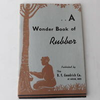 A Wonder Book Of Rubber 1939 The B.F. Goodrich Company