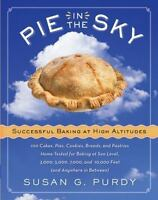 Pie in the Sky Successful Baking at High Altitudes: 100 Cakes, Pies, Cookies, Br