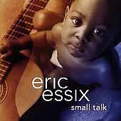 Small Talk by Eric Essix (CD, Nov-2002, Zebra Records)