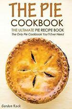 The Pie Cookbook - the Ultimate Pie Recipe Book : The Only Pie Cookbook...