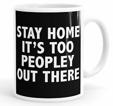 Stay Home It's Too Peoply Out There Funny Coffee Mug Tea Cup