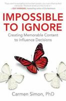 Impossible to Ignore: Creating Memorable Content to Influence Decisions, Simon,