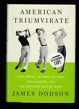American Triumvirate : Sam Snead, Byron Nelson, Ben Hogan by James Dodson, Signd
