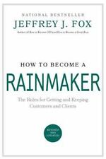 How to Become a Rainmaker: The People Who Get and Keep Customers by Jeffrey J...