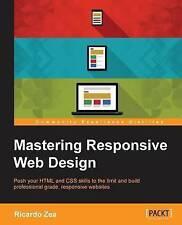 NEW Mastering Responsive Web Design by Ricardo Zea