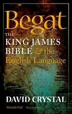 Begat: The King James Bible and the English Language by Crystal, David