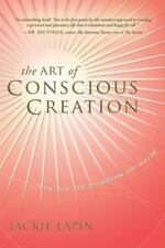 NEW The Art of Conscious Creation: How You Can Transform the World Jackie Lapin
