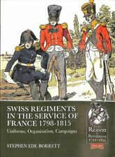 Swiss Regiments in the Service of France 1798-1815 Uniforms, Or... 9781911628125