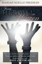 From Heroin to Heaven : The Raw and Honest Collection of Entries from an...