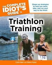 The Complete Idiot's Guide to Triathlon Training by Steve Katai and Colin...