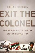 NEW - Exit the Colonel: The Hidden History of the Libyan Revolution