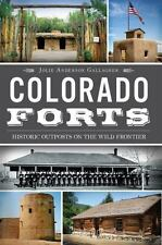 Colorado Forts: Historic Outposts on the Wild Frontier [CO] [The History Press]