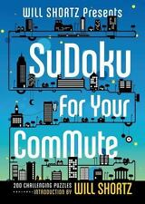 Will Shortz Presents Sudoku for Your Commute : 200 Challenging Puzzles (2014,...