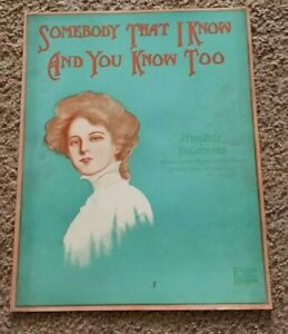 1908 SOMEBODY THAT I KNOW AND YOU KNOW TOO J Fred Helf Ed Gardenier Sheet Music