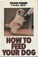 HOW TO FEED YOUR DOG Trevor Turner **VERY GOOD COPY**