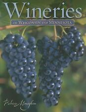 Wineries of Wisconsin and Minnesota: By Monaghan, Patricia