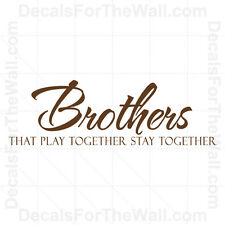 Brothers That Play Stay Together Boy Wall Decal Vinyl Art Sticker Quote B33