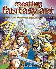 Creating Fantasy Art: Draw Your Own Awesome Heroes and Villains by Steve Sims