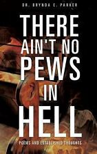 There Ain't No Pews in Hell by Brynda E. Parker (2013, Paperback)