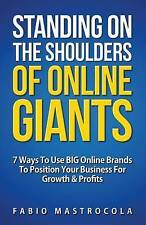 Standing On The Shoulders Of Online Giants: 7 Ways To Use BIG Online Brands To P