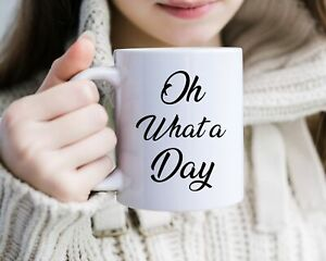 Oh What A Day Mug - Harvey P - Funny Quote Novelty Coffee Cup Gift