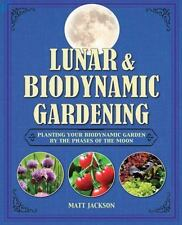 Lunar and Biodynamic Gardening: Planting your biodynamic garden by the phases ..