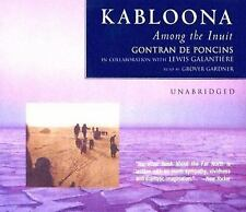 Kabloona : Among the Inuit by Gontran de Poncins (2005, CD, Unabridged)
