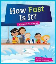 How Fast Is It?: A Book about Adverbs (Say What?: Parts of Speech)
