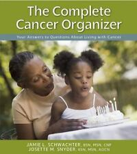 The Complete Cancer Organizer: Your Answers to Questions About Living with Ca...