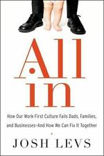 All In: How Our Work-First Culture Fails Dads, Families, and-ExLibrary