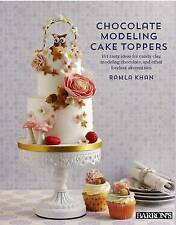 Chocolate modeling cake toppers: 101 tasty ideas for candy clay, modeling
