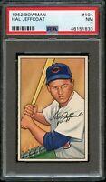 1952 Bowman BB Card #104 Hal Jeffcoat Chicago Cubs PSA NM 7 !!!