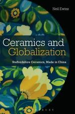 Ceramics and Globalization : Staffordshire Ceramics, Made in China: By Ewins,...